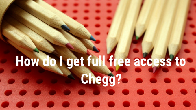 How do I get full free access to Chegg?
